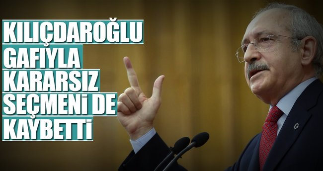 Kılıçdaroğlu gafıyla kararsız seçmeni de kaybetti