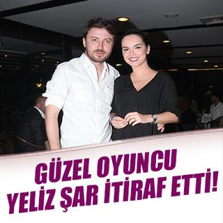 Güzel oyuncu Yeliz Şar itiraf etti!