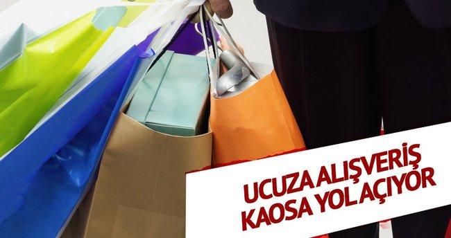 Ucuza alışveriş kaosa yol açıyor