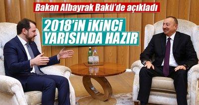 Berat Albayrak'tan Bakü'de açıkladı: 2018'in ikinci yarısı hazır