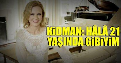 Nicole Kidman: Hâlâ 21 yaşında gibiyim