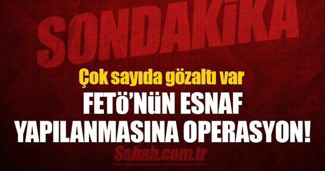 FETÖ'nün esnaf yapılanmasına operasyon: 21 gözaltı!