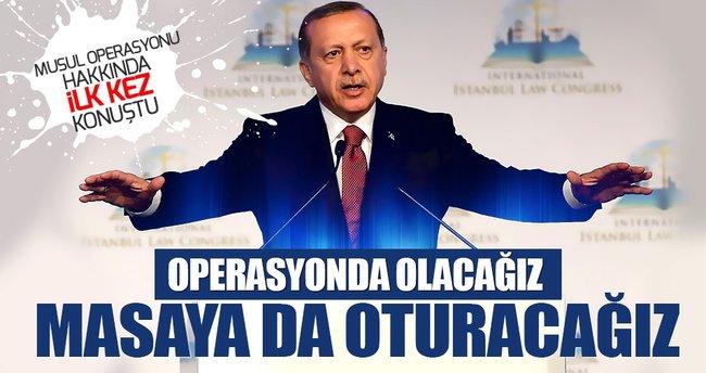 Cumhurbaşkanı Erdoğan: Masada da operasyonda da olacağız
