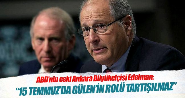 Edelman: 15 Temmuz'da Gülen'in rolü tartışılmaz