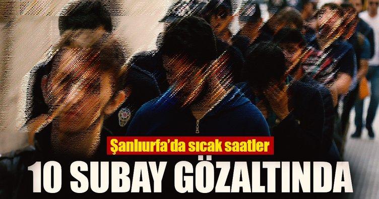 Şanlıurfa'da FETÖ kapsamında 10 subay gözaltına alındı