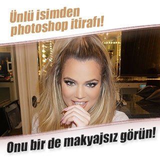 Khloe Kardashian'dan photoshop itirafı!