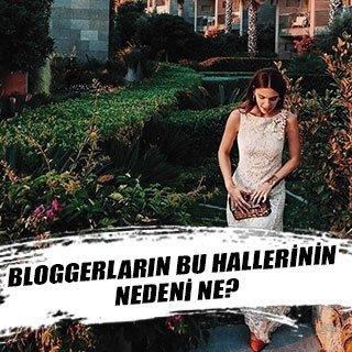 Bloggerların bu hallerinin nedeni ne?