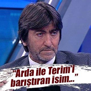 Rıdvan Dilmen, Terim ile Arda'yı barıştıran ismi açıkladı!