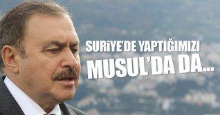 ''Suriye'de yaptığımızı Musul'da da yapacağız''