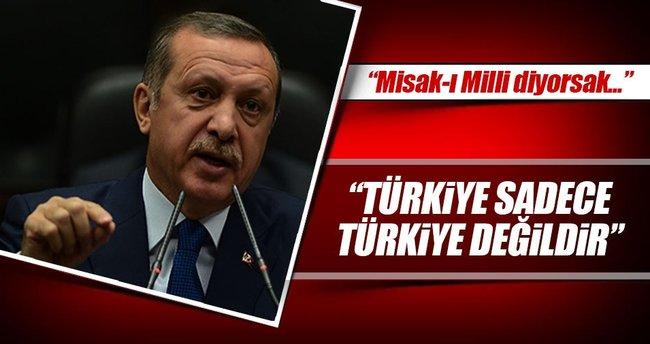 Erdoğan: Türkiye sadece Türkiye değildir