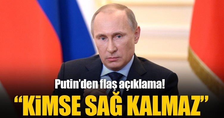Putin: Kimse sağ kalmaz!