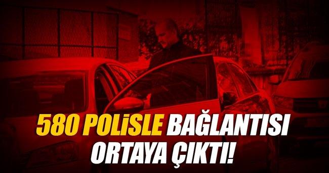 580 POLİSLE BAĞLANTISI ÇIKTI