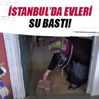 İstanbul'da çok sayıda evi su bastı