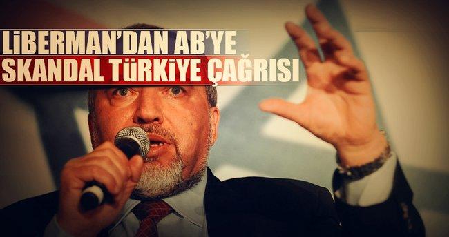 Liberman'dan AB'ye skandal Türkiye çağrısı!