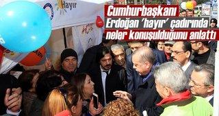 Cumhurbaşkanı Erdoğan 'hayır' çadırında neler konuşulduğunu anlattı