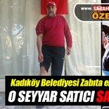 Kadıköy Belediyesi zabıtalarının saldırdığı seyyar satıcı SABAH'a konuştu!