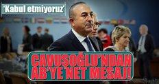 Dışişleri Bakanı Mevlüt Çavuşoğlu'ndan AB'ye net mesaj!