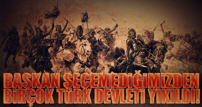 ERHAN AFYONCU / Başkan seçemediğimizden birçok Türk devleti yıkıldı