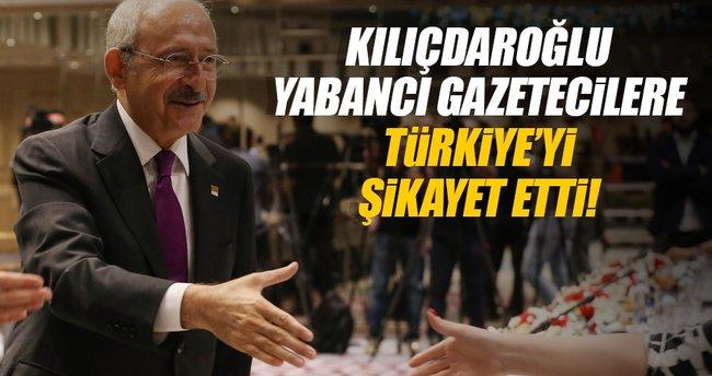 Kılıçdaroğlu yabancı gazetecilere Türkiye'yi şikayet etti
