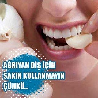 Ağrıyan diş için sakın kullanmayın çünkü…