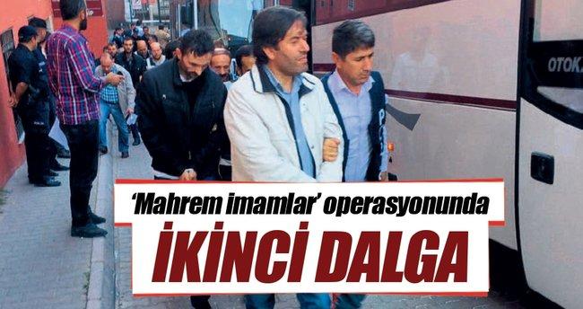 'Mahrem imamlar' operasyonunda ikinci dalga
