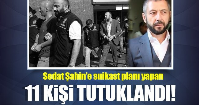Sedat Şahin'in villasına saldıran 11 kişi tutuklandı!