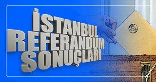 İşte İstanbul'da referandum sonuçları