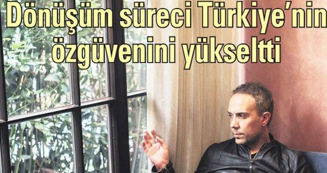 Dönüşüm süreci Türkiye'nin özgüvenini yükseltti