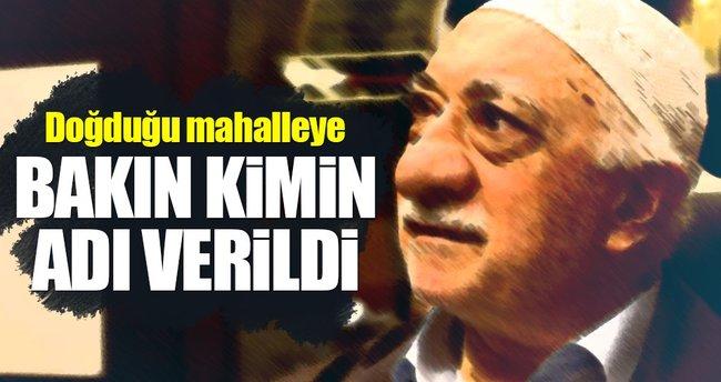 Fethullah Gülen'in doğduğu mahalleye şehidin adı verildi