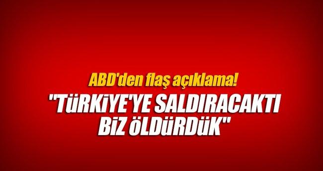 Flaş açıklama! Türkiye'ye saldıracaktı! Öldürdük