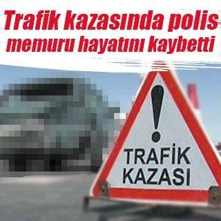 İzmir'de trafik kazası: Polis memuru hayatını kaybetti