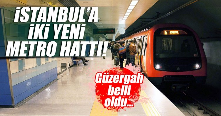 İstanbul'a iki yeni metro hattı