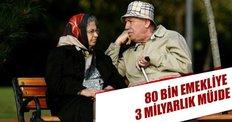 80 bin emekliye 3 milyarlık müjde