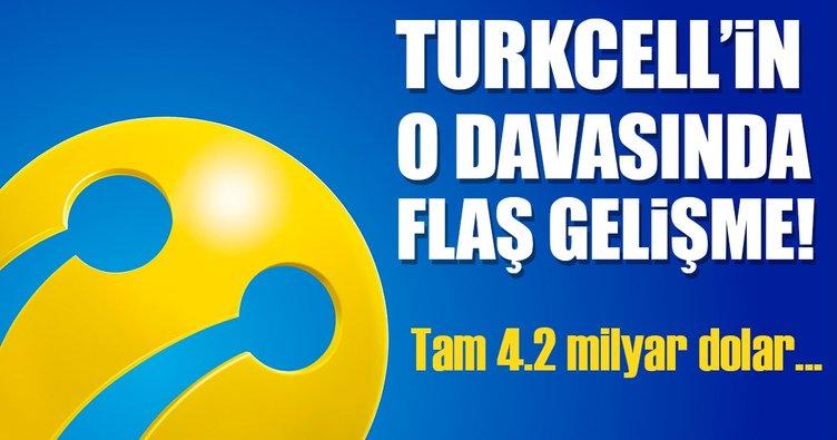 Turkcell'in açtığı 4.2 milyar dolarlık davada flaş gelişme