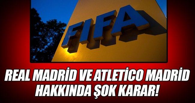 FIFA'dan Real Madrid ve Atletico Madrid'e şok!