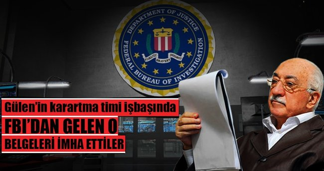 Gülen'in karartma timi FBI belgelerini imha etti