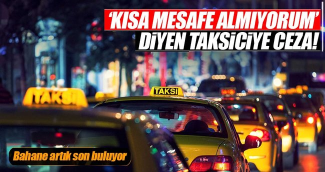 Kısa mesafeden yolcu almayan taksiciye ceza geliyor
