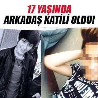 17 yaşında arkadaş katili oldu