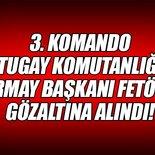Siirt 3. Komando Tugay Komutanlığı Kurmay Başkanı gözaltına alındı!