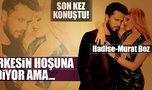 Murat Boz'la ilgili son kez konuştu