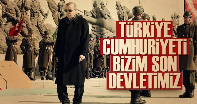Türkiye Cumhuriyeti bizim son devletimiz