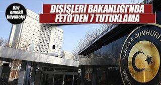 Dışişleri Bakanlığındaki FETÖ soruşturmasında 7 tutuklama
