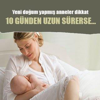 Yeni doğum yapmış anneler dikkat!