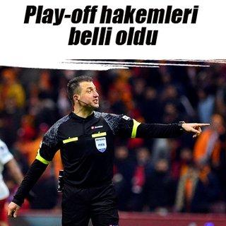 Play-off hakemleri belli oldu