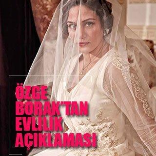 Özge Borak'tan evlilik açıklaması