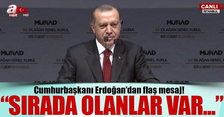 Cumhurbaşkanı Erdoğan'dan önemli mesaj: Sırada olanlar var