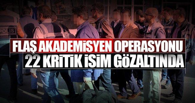 Akademisyenlere FETÖ operasyonu: 22 gözaltı