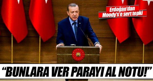 Erdoğan: Bunlara ver parayı al notu!