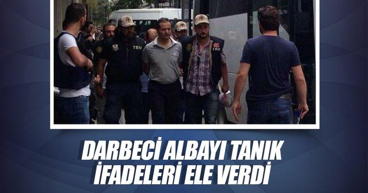 Darbeci albayı tanık ifadeleri ele verdi