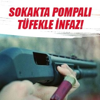 Sokakta pompalı tüfekle infaz